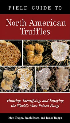 Field Guide to North American Truffles By Trappe, Matt/ Evans, Frank/ Trappe, James M.
